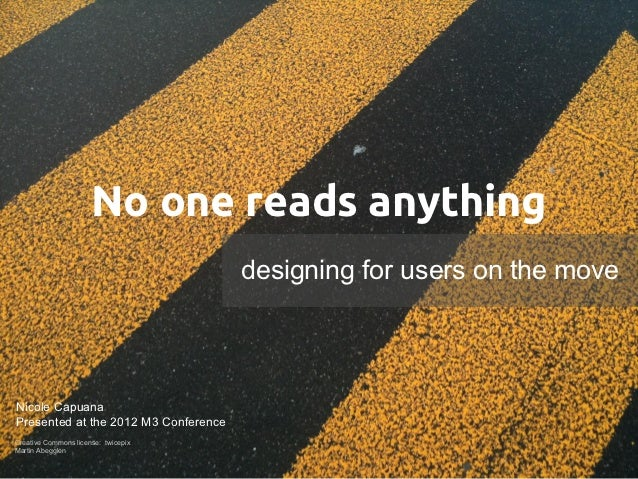 No one reads anything                                      designing for users on the moveNicole CapuanaPresented at the 2...
