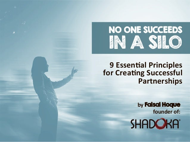 by Faisal Hoque founder of: NO ONE SUCCEEDS IN A SILO 9 Essen/al Principles  for Crea/ng Successful  Partnerships