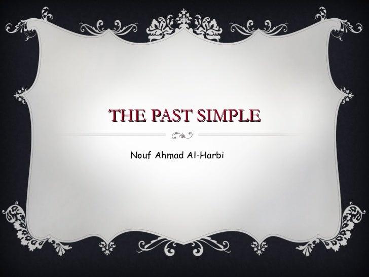 THE PAST SIMPLE Nouf Ahmad Al-Harbi