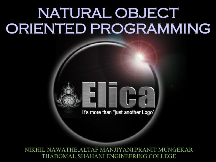 NATURAL OBJECT ORIENTED PROGRAMMING NIKHIL NAWATHE,ALTAF MANJIYANI,PRANIT MUNGEKAR THADOMAL SHAHANI ENGINEERING COLLEGE
