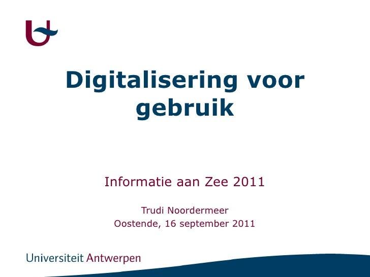 Digitalisering voor gebruik Informatie aan Zee 2011 Trudi Noordermeer Oostende, 16 september 2011