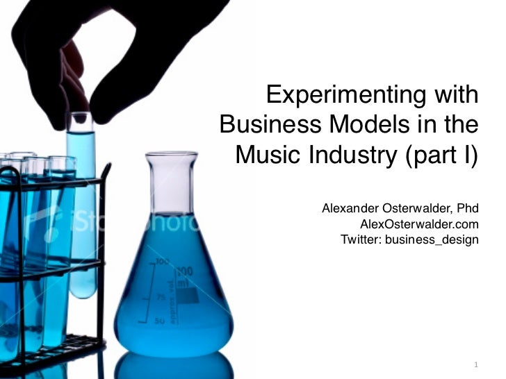 Experimenting with Business Models in the  Music Industry (part I)          Alexander Osterwalder, Phd                Alex...