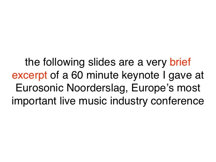 the following slides are a very brief excerpt of a 60 minute keynote I gave at  Eurosonic Noorderslag, Europe's most impor...