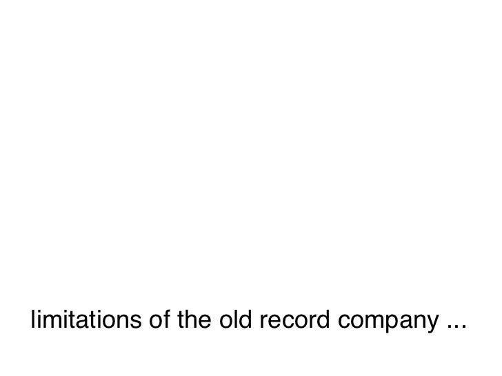 limitations of the old record company ...