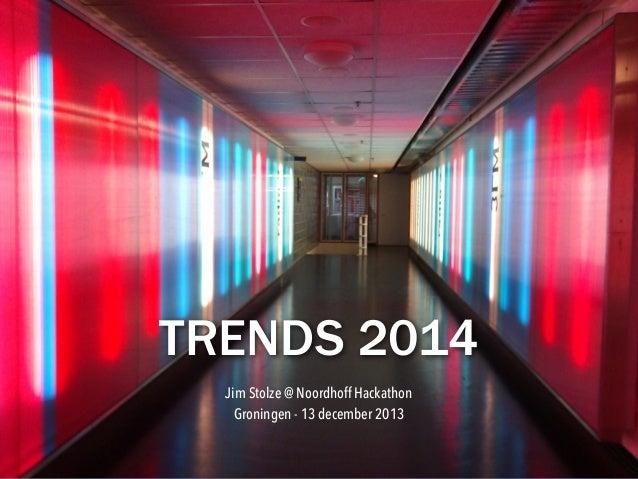 TRENDS 2014 Jim Stolze @ Noordhoff Hackathon Groningen - 13 december 2013