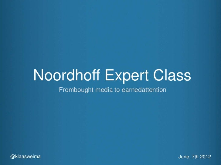 Noordhoff Expert Class              Frombought media to earnedattention@klaasweima                                        ...