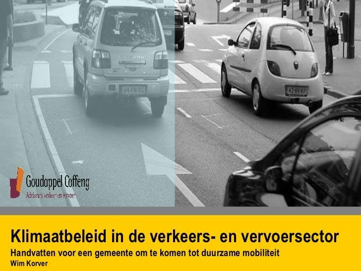 Klimaatbeleid in de verkeers- en vervoersector  Handvatten voor een gemeente om te komen tot duurzame mobiliteit Wim Korver