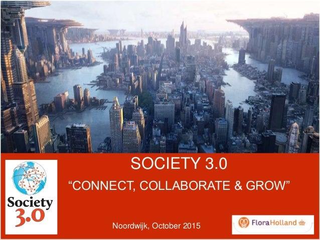 "SOCIETY 3.0 ""CONNECT, COLLABORATE & GROW"" Noordwijk, October 2015"