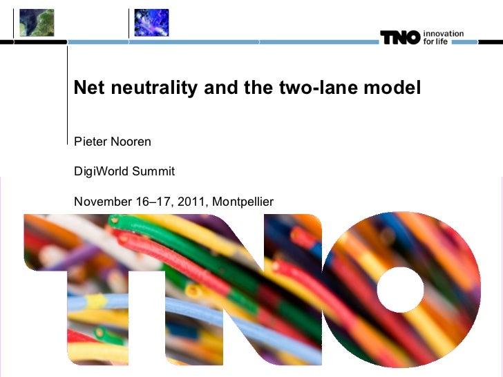 Net neutrality and the two-lane model Pieter Nooren DigiWorld Summit November 16–17, 2011, Montpellier