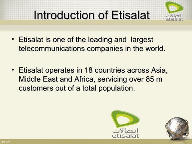 IntroductionIntroduction ofof EtisalatEtisalat • Etisalat is one of the leading and largestEtisalat is one of the leading ...