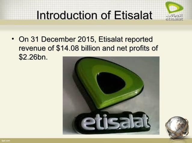 Introduction of EtisalatIntroduction of Etisalat • On 31 December 2015, Etisalat reportedOn 31 December 2015, Etisalat rep...