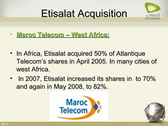 Etisalat AcquisitionEtisalat Acquisition • Maroc Telecom – West Africa:Maroc Telecom – West Africa: • In Africa, Etisalat ...