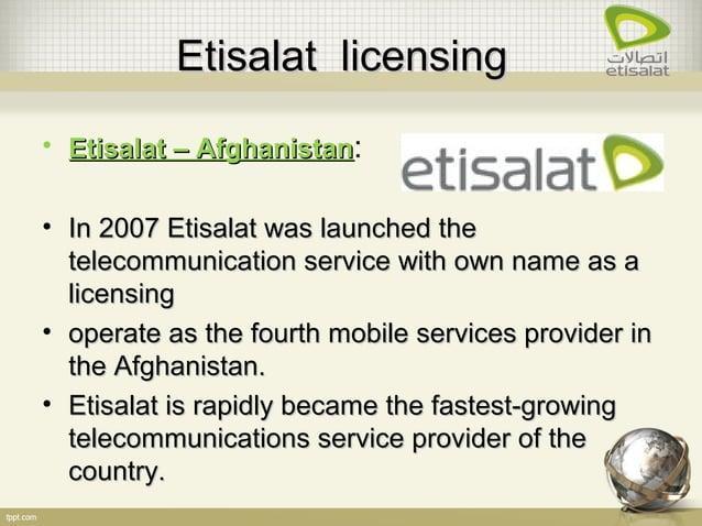 Etisalat licensingEtisalat licensing • Etisalat – AfghanistanEtisalat – Afghanistan: • In 2007 Etisalat was launched theIn...