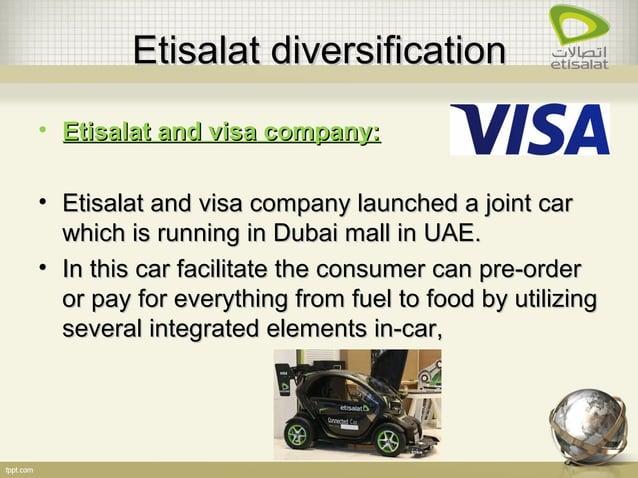 Etisalat diversificationEtisalat diversification • Etisalat and visa company:Etisalat and visa company: • Etisalat and vis...