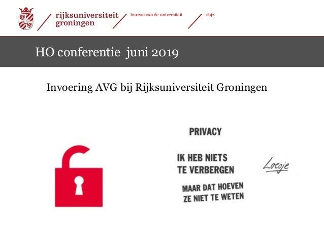 1|13-06-2019 1| bureau van de universiteit abjz 13-06-2019 Invoering AVG bij Rijksuniversiteit Groningen HO conferentie ju...