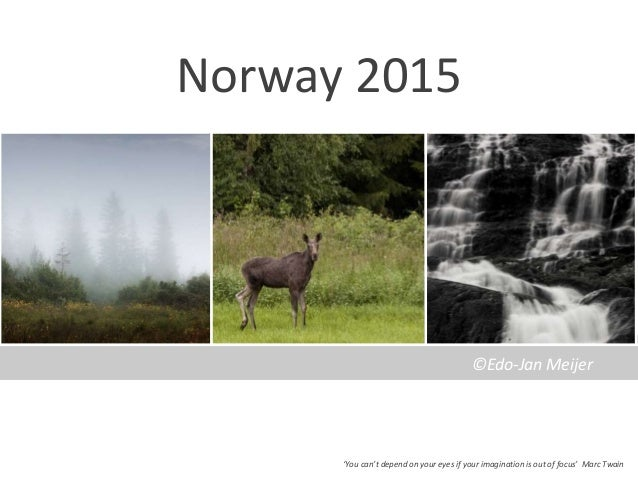 Norway 2015 'You can't depend on your eyes if your imagination is out of focus' Marc Twain ©Edo-Jan Meijer