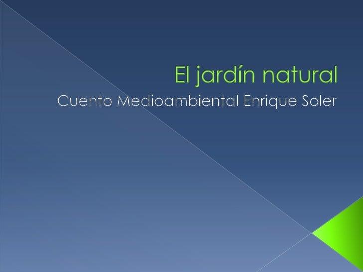 El jardín natural<br />Cuento Medioambiental Enrique Soler<br />