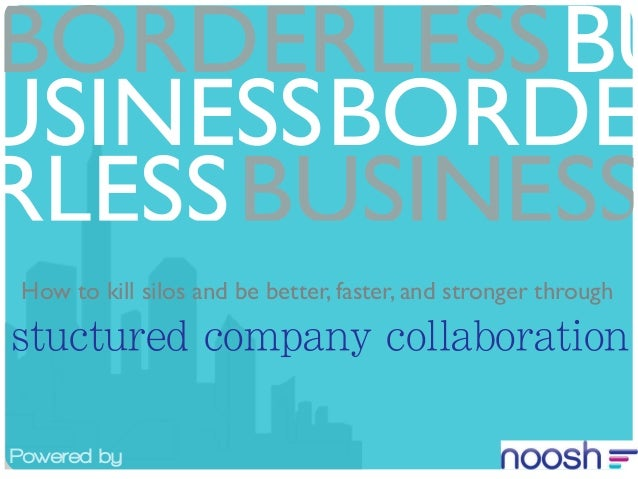 BORDERLESS BU USINESSBORDE RLESSBUSINESS How to kill silos and be better, faster, and stronger through  stuctured company ...