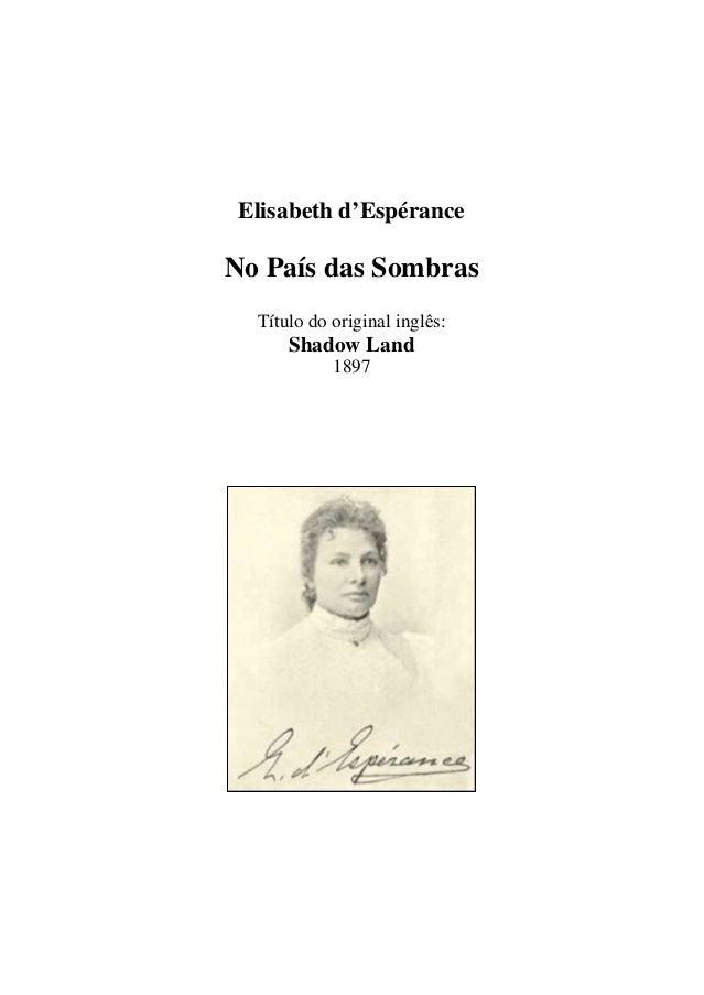 Elisabeth d'Espérance  No País das Sombras  Título do original inglês:  Shadow Land  1897