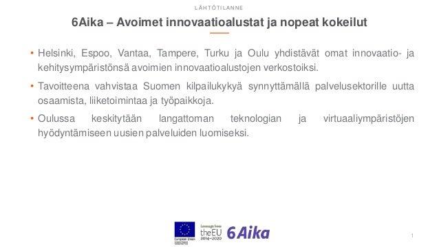 6Aika – Avoimet innovaatioalustat ja nopeat kokeilut • Helsinki, Espoo, Vantaa, Tampere, Turku ja Oulu yhdistävät omat inn...