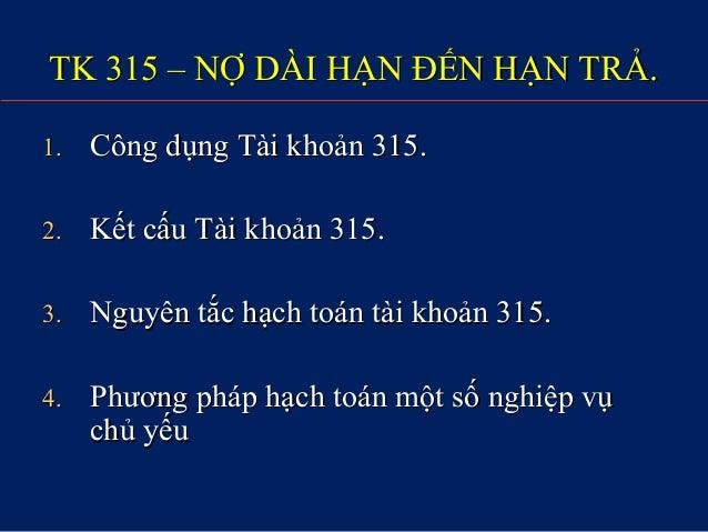 TK 315 – NỢ DÀI HẠN ĐẾN HẠN TRẢ.TK 315 – NỢ DÀI HẠN ĐẾN HẠN TRẢ. 1.1. Công dụng Tài khoản 315.Công dụng Tài khoản 315. 2.2...