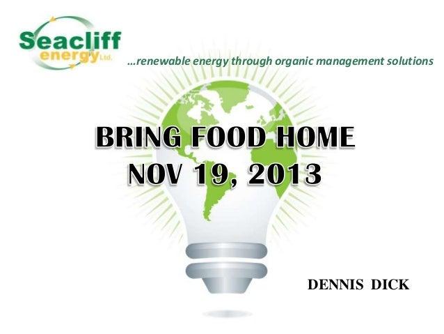 …renewable energy through organic management solutions  DENNIS DICK