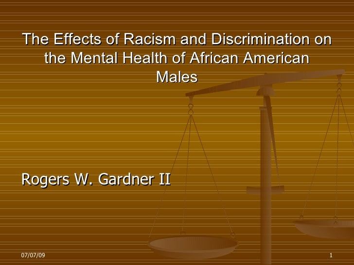 The Effects of Racism and Discrimination on   the Mental Health of African American                    Males     Rogers W....