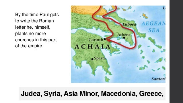 Judea, Syria, Asia Minor, Macedonia, Greece, By the time Paul gets to write the Roman letter he, himself, plants no more c...