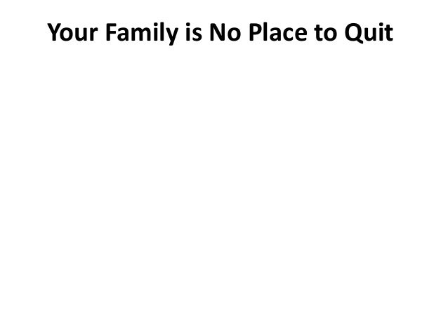 Your Family is No Place to Quit