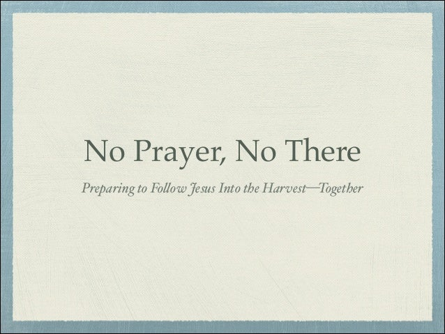 No Prayer, No There Preparing to Fo!ow Jesus Into the Harvest—Together