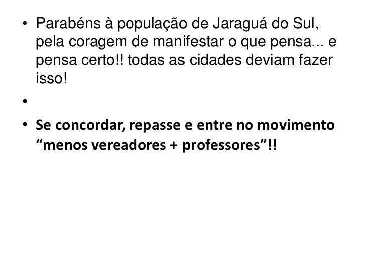 Parabéns à população de Jaraguá do Sul, pela coragem de manifestar o que pensa... e pensa certo!!todas as cidades deviam ...