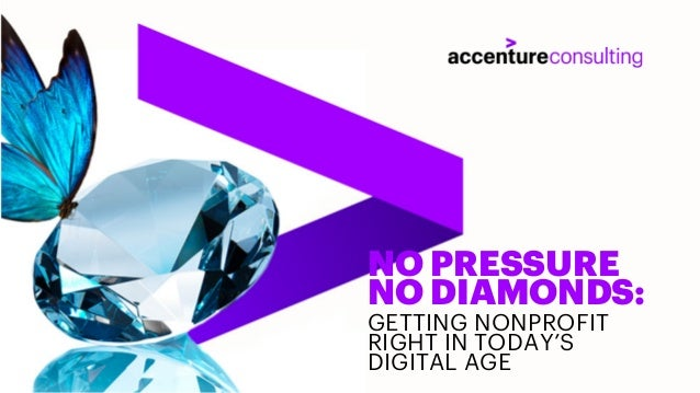 NO PRESSURE NO DIAMONDS: GETTING NONPROFIT RIGHT IN TODAY'S DIGITAL AGE