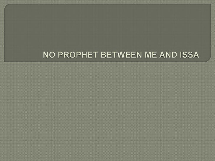 """ Narrated   Abu Huraira: I heard Allahs Apostle saying, """"I am the nearest of all the people to the son of Mary, and all t..."""