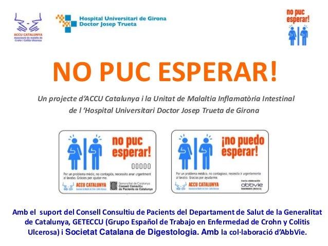 NO PUC ESPERAR! Un projecte d'ACCU Catalunya i la Unitat de Malaltia Inflamatòria Intestinal de l 'Hospital Universitari D...