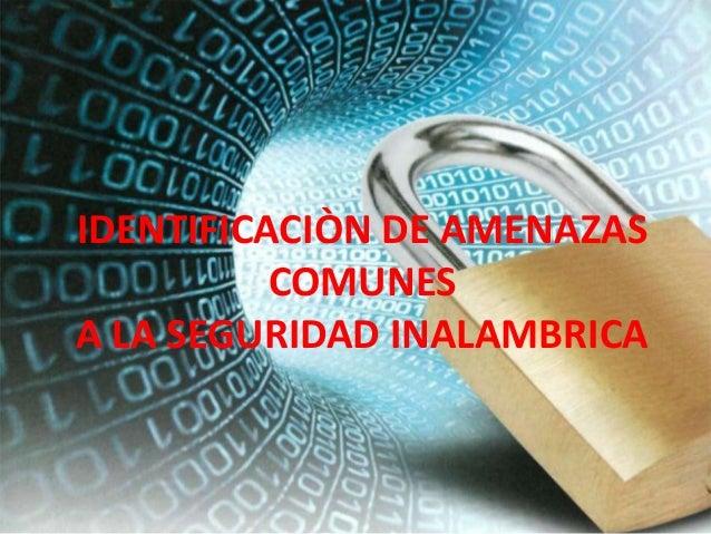 IDENTIFICACIÒN DE AMENAZAS          COMUNESA LA SEGURIDAD INALAMBRICA