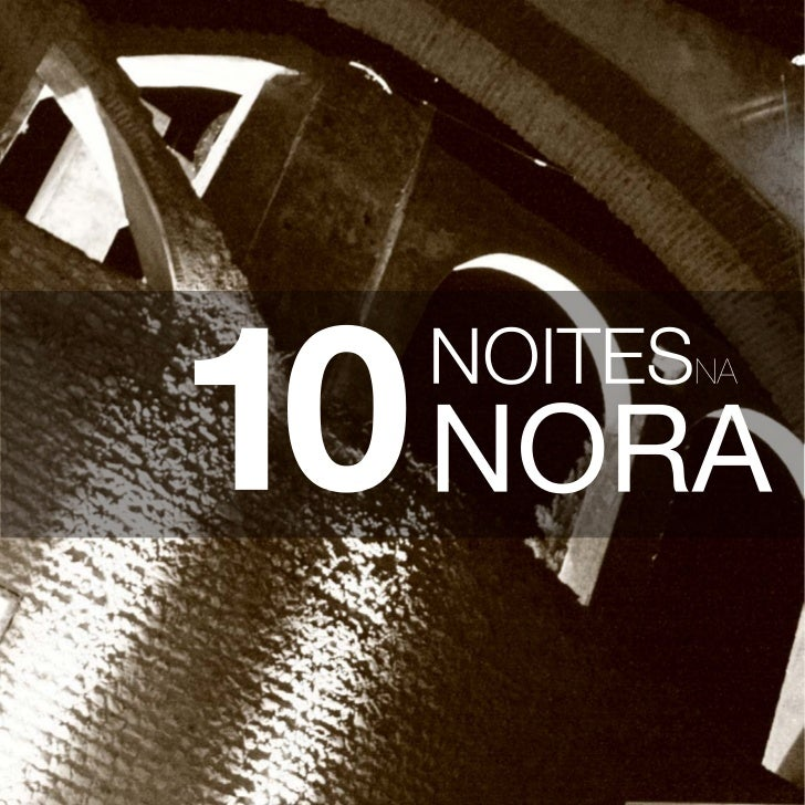 Falar hoje sobre 10 edições do Festival Noites na Nora obri-ga um olhar ao passado, entender o presente e exigir umfuturo!...
