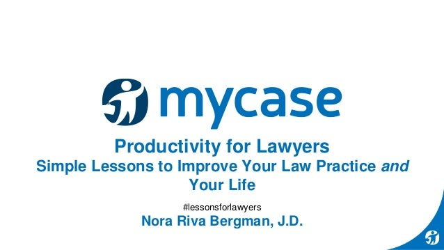 Productivity for Lawyers Simple Lessons to Improve Your Law Practice and Your Life #lessonsforlawyers Nora Riva Bergman, J...