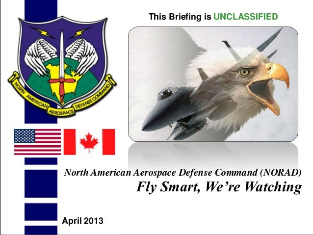 UNCLASSIFIEDUNCLASSIFIED1North American Aerospace Defense Command (NORAD)Fly Smart, We're WatchingThis Briefing is UNCLASS...
