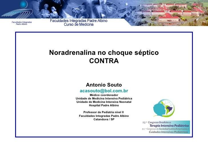 Noradrenalina no choque séptico           CONTRA              Antonio Souto         acasouto@bol.com.br                Méd...