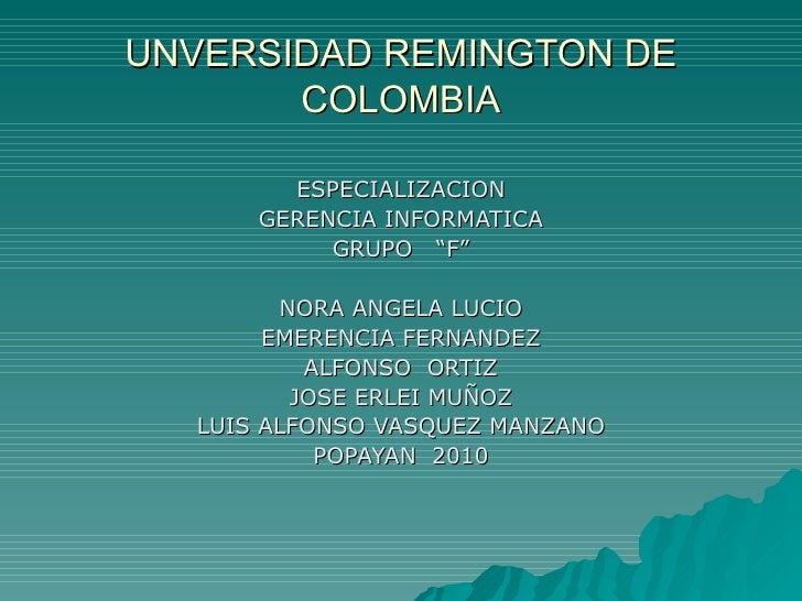 """UNVERSIDAD REMINGTON DE COLOMBIA ESPECIALIZACION GERENCIA INFORMATICA GRUPO  """"F"""" NORA ANGELA LUCIO EMERENCIA FERNANDEZ ALF..."""