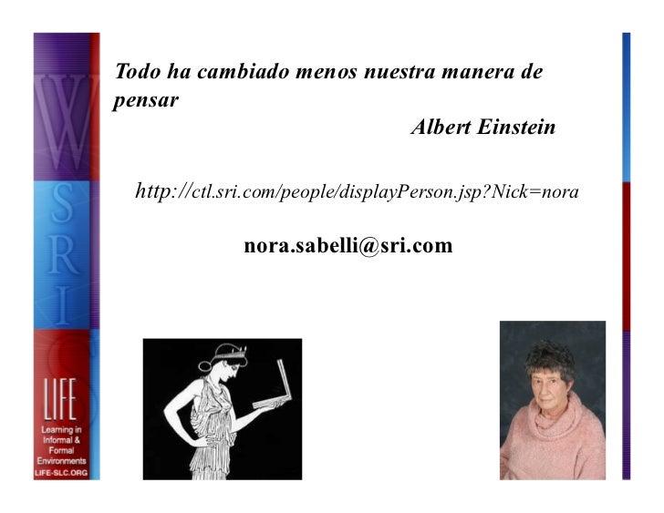 Todo ha cambiado menos nuestra manera depensar                           Albert Einstein http://ctl.sri.com/people/display...