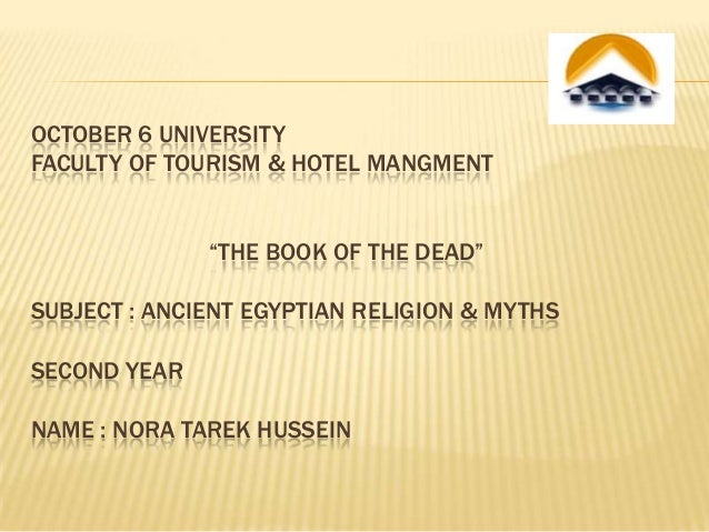 "OCTOBER 6 UNIVERSITY FACULTY OF TOURISM & HOTEL MANGMENT ""THE BOOK OF THE DEAD""  SUBJECT : ANCIENT EGYPTIAN RELIGION & MYT..."