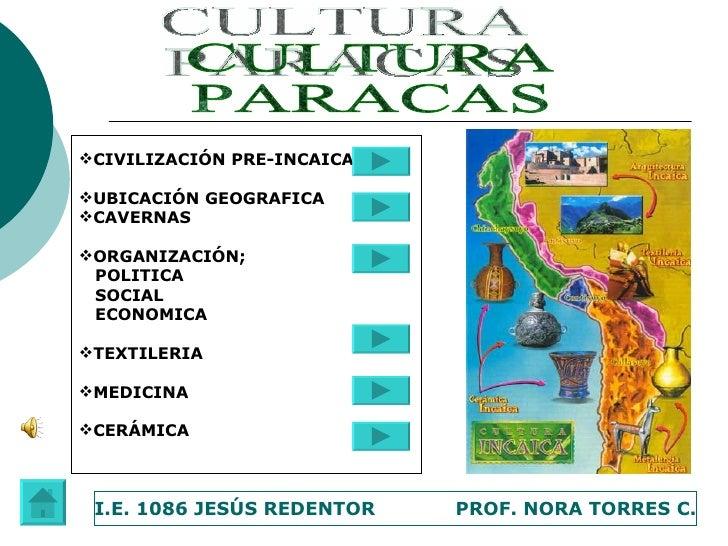 CULTURA PARACAS <ul><li>CIVILIZACIÓN PRE-INCAICA </li></ul><ul><li>UBICACIÓN GEOGRAFICA  </li></ul><ul><li>CAVERNAS  </li>...