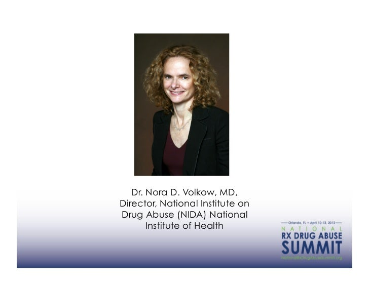 Dr. Nora D. Volkow, MD,Director, National Institute onDrug Abuse (NIDA) National       Institute of Health