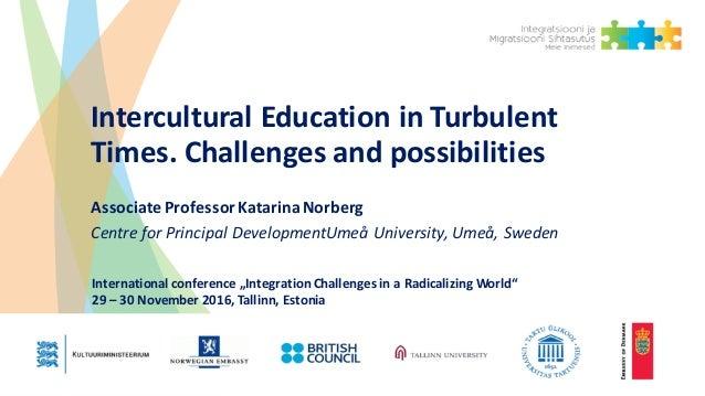 InterculturalEducationinTurbulent Times.Challengesandpossibilities AssociateProfessorKatarinaNorberg Centrefor...
