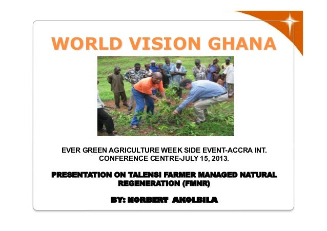 WORLD VISION GHANA EVER GREEN AGRICULTURE WEEK SIDE EVENT-ACCRA INT. CONFERENCE CENTRE-JULY 15, 2013. PRESENTATION ON TALE...