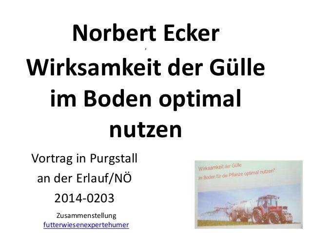 Norbert Ecker Wirksamkeit der Gülle im Boden optimal nutzen f  Vortrag in Purgstall an der Erlauf/NÖ 2014-0203 Zusammenste...