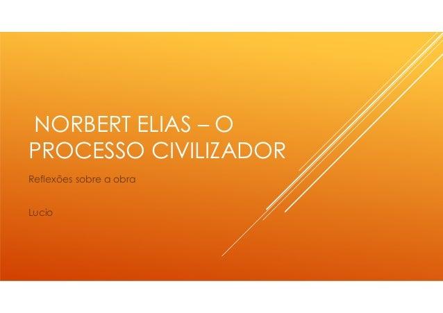 NORBERT ELIAS – O PROCESSO CIVILIZADOR Reflexões sobre a obra Lucio