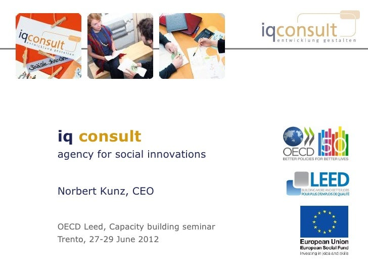 iq consultagency for social innovationsNorbert Kunz, CEOOECD Leed, Capacity building seminarTrento, 27-29 June 2012