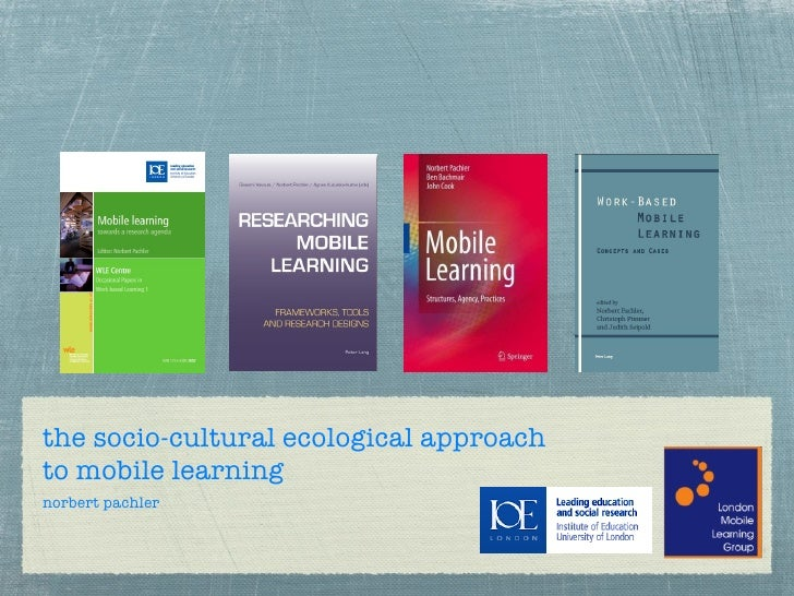 the socio-cultural ecological approachto mobile learningnorbert pachler